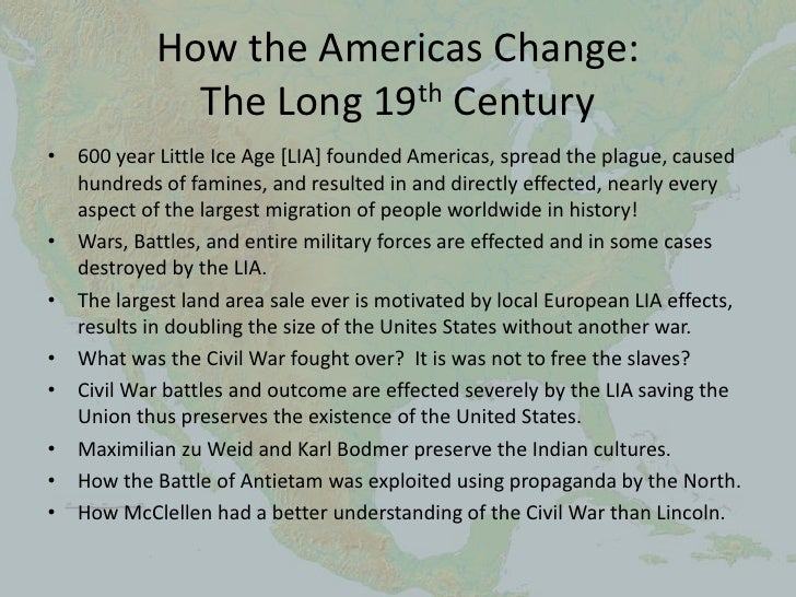 How the Americas Change:              The Long 19th Century• 600 year Little Ice Age [LIA] founded Americas, spread the pl...