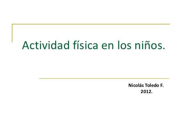 Actividad física en los niños.                      Nicolás Toledo F.                            2012.