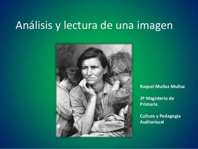 Análisis y lectura de una imagen  Raquel Muñoz Muñoz 3º Magisterio de Primaria Cultura y Pedagogía Audiovisual