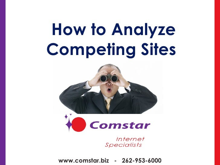 How to Analyze Competing Sites  www.comstar.biz  -  262-953-6000