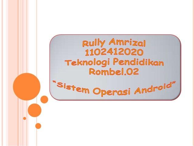 Ppt android rullyamrizal 1102412020
