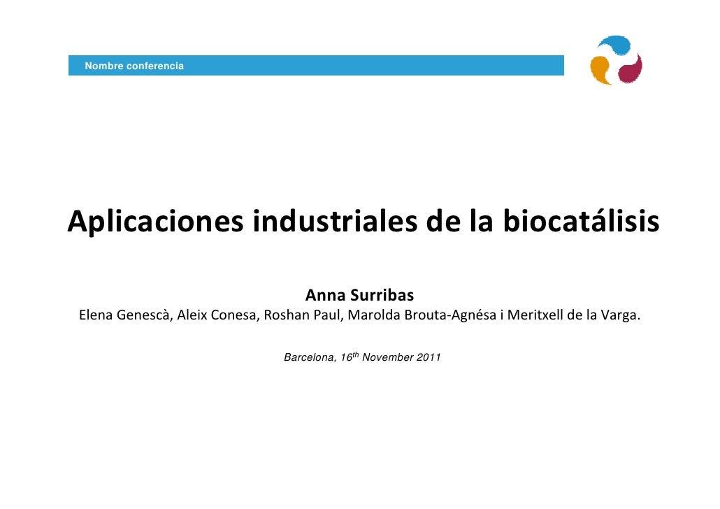 Nombre conferencia Aplicaciones industriales de la biocatálisisAplicaciones industriales de la biocatálisis               ...