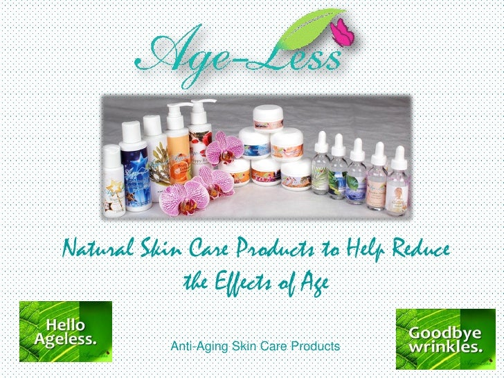 Natural Skin Care Products to Help Reduce            the Effects of Age           Anti-Aging Skin Care Products