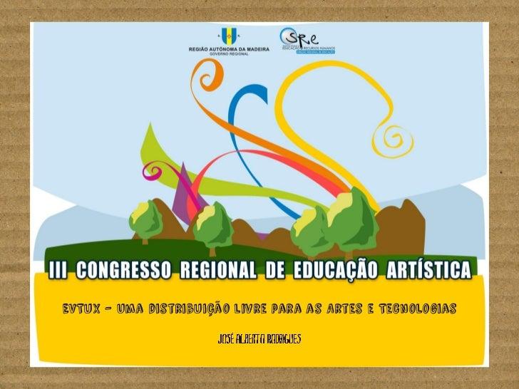 EVTux - III Congresso Regional de Educação Artística (Funchal, Madeira, 11 e 12 Setembro de 2012)