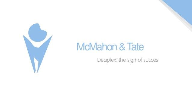 McMahon & Tate Deciplex, the sign of succes