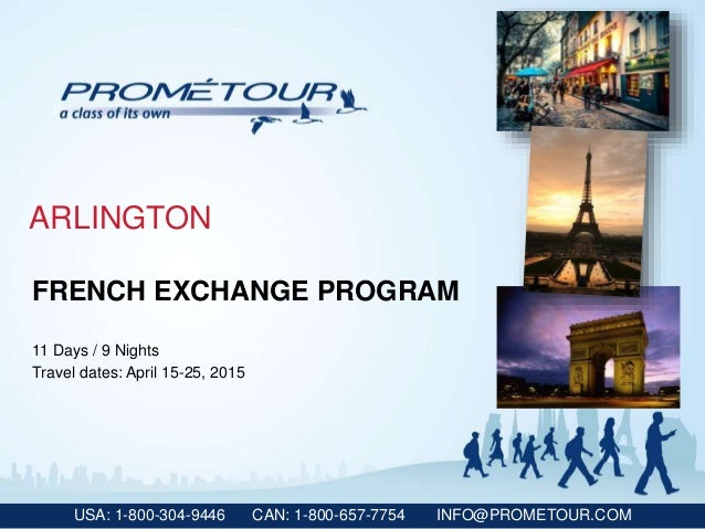 USA: 1-800-304-9446 CAN: 1-800-657-7754 INFO@PROMETOUR.COM ARLINGTON FRENCH EXCHANGE PROGRAM 11 Days / 9 Nights Travel dat...