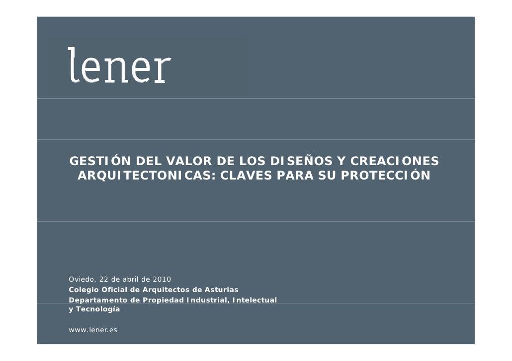 GESTIÓN DEL VALOR DE LOS DISEÑOS Y CREACIONES  ARQUITECTONICAS: CLAVES PARA SU PROTECCIÓN    Q     Oviedo, 22 de abril de ...