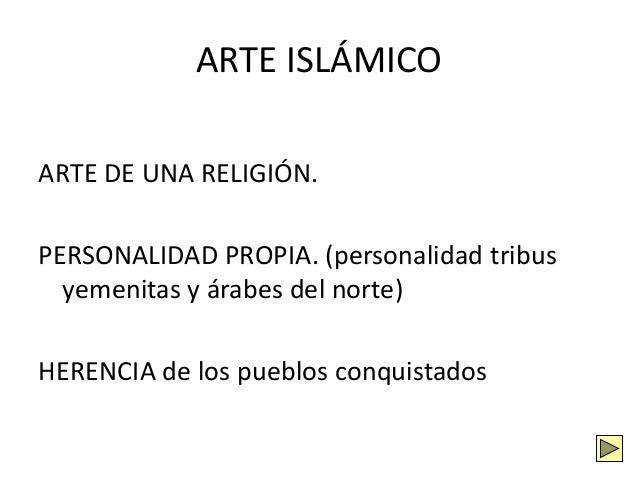 ARTE ISLÁMICO ARTE DE UNA RELIGIÓN. PERSONALIDAD PROPIA. (personalidad tribus yemenitas y árabes del norte) HERENCIA de lo...