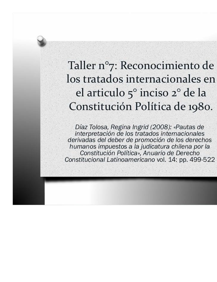 Tallern°7:Reconocimientodelostratadosinternacionalesen  elarticulo5° inciso2° dela ConstituciónPolíticade1...