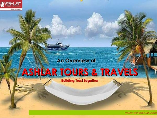 An Overview ofAn Overview of ASHLAR TOURS & TRAVELSASHLAR TOURS & TRAVELS Building Trust TogetherBuilding Trust Together w...