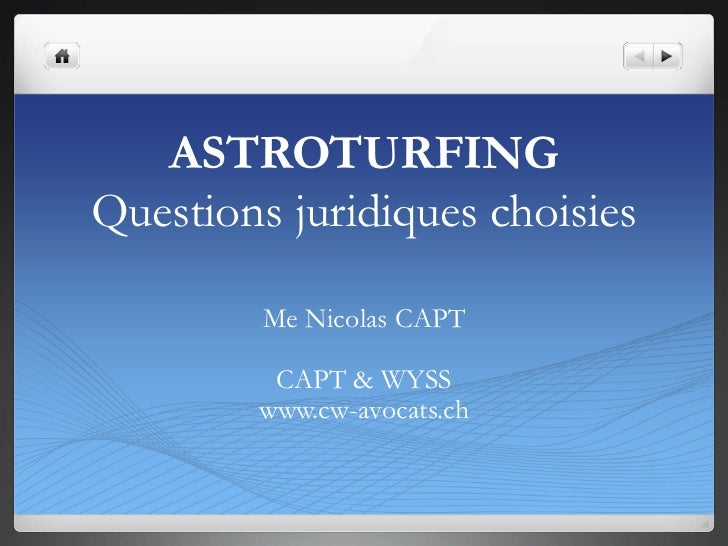ASTROTURFINGQuestions juridiques choisies         Me Nicolas CAPT         CAPT & WYSS        www.cw-avocats.ch