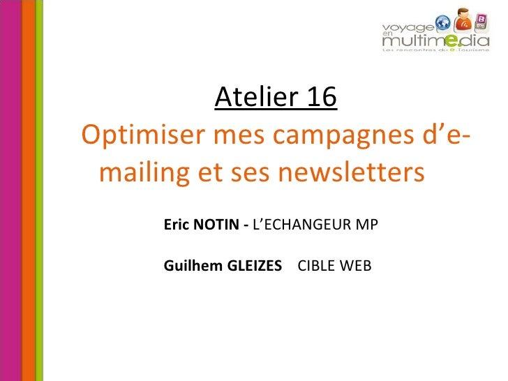 Atelier 16 Optimiser mes campagnes d'e-mailing et ses newsletters   Eric NOTIN -  L'ECHANGEUR MP Guilhem GLEIZES  CIBLE ...