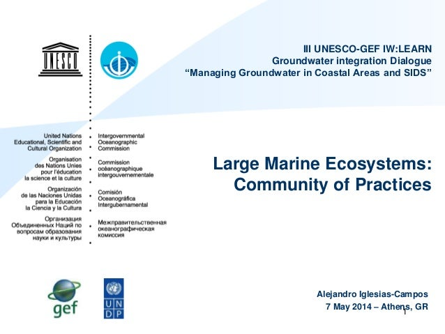 """1 III UNESCO-GEF IW:LEARN Groundwater integration Dialogue """"Managing Groundwater in Coastal Areas and SIDS"""" Large Marine E..."""
