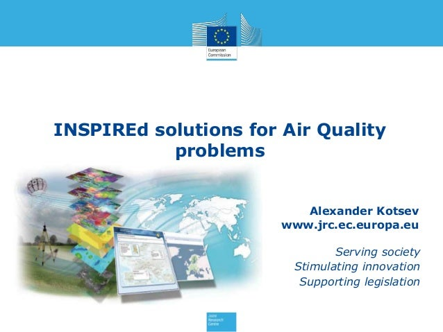 INSPIREd solutions for Air Quality problems  Alexander Kotsev www.jrc.ec.europa.eu Serving society Stimulating innovation ...