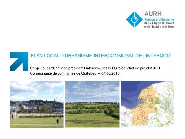 PLAN LOCAL D'URBANISME INTERCOMMUNAL DE LINTERCOM Serge Tougard, 1er vice-président Lintercom, Jessy Oukoloff, chef de pro...