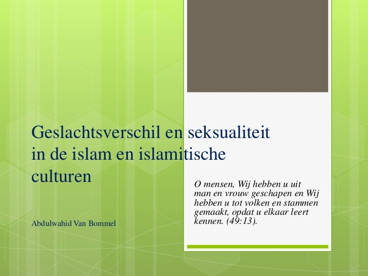 Geslachtsverschil en seksualiteitin de islam en islamitischeculturen               O mensen, Wij hebben u uit             ...