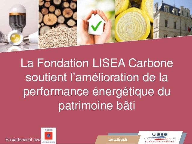 www.lisea.fr LA GRANDE VITESSE SUD EUROPE ATLANTIQUE La Fondation LISEA Carbone soutient l'amélioration de la performance ...