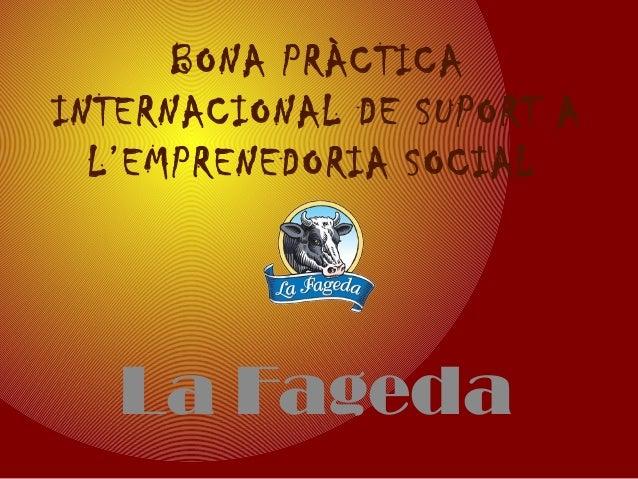 BONA PRÀCTICAINTERNACIONAL DE SUPORT A  L'EMPRENEDORIA SOCIAL   La Fageda