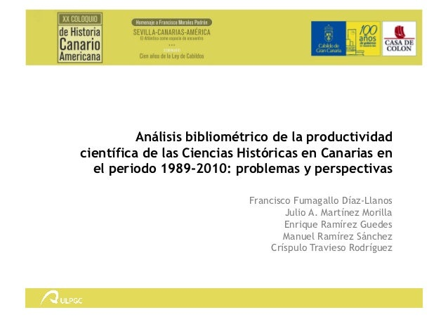 Análisis bibliométrico de la productividadcientífica de las Ciencias Históricas en Canarias en  el periodo 1989-2010: prob...