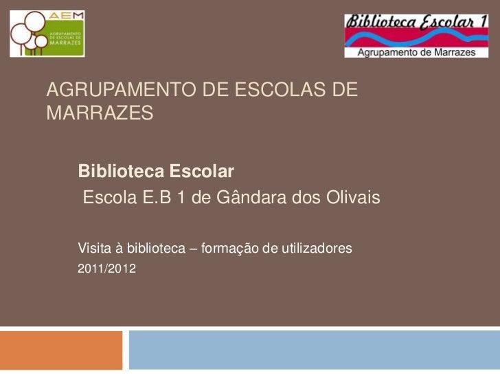 AGRUPAMENTO DE ESCOLAS DEMARRAZES  Biblioteca Escolar  Escola E.B 1 de Gândara dos Olivais  Visita à biblioteca – formação...