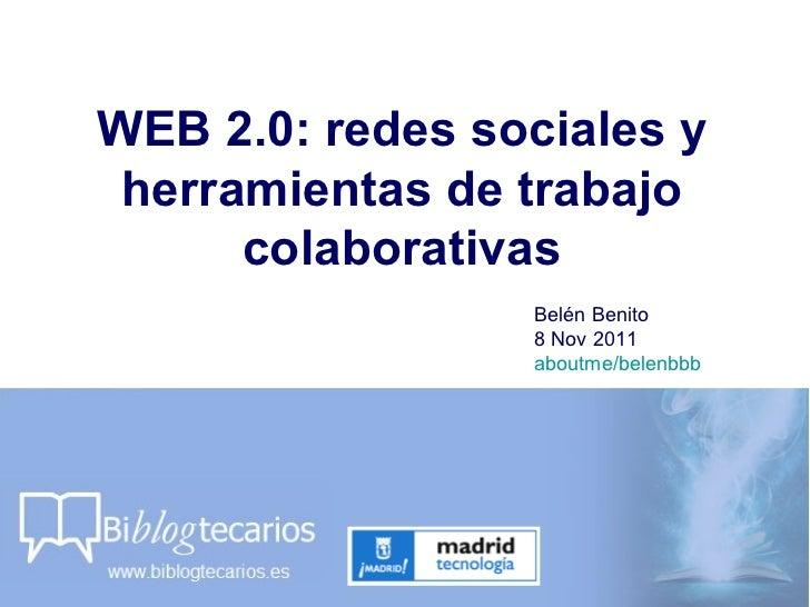 WEB 2.0: redes sociales y herramientas de trabajo colaborativas Belén Benito  8 Nov 2011 aboutme/belenbbb
