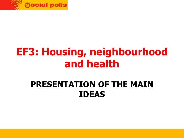 EF3: Housing, neighbourhood and health PRESENTATION OF THE MAIN IDEAS