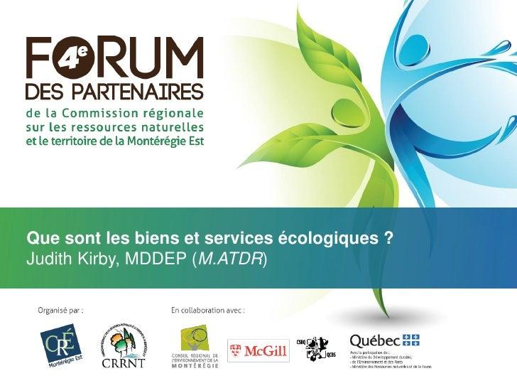 Que sont les biens et services écologiques ?Judith Kirby, MDDEP (M.ATDR)
