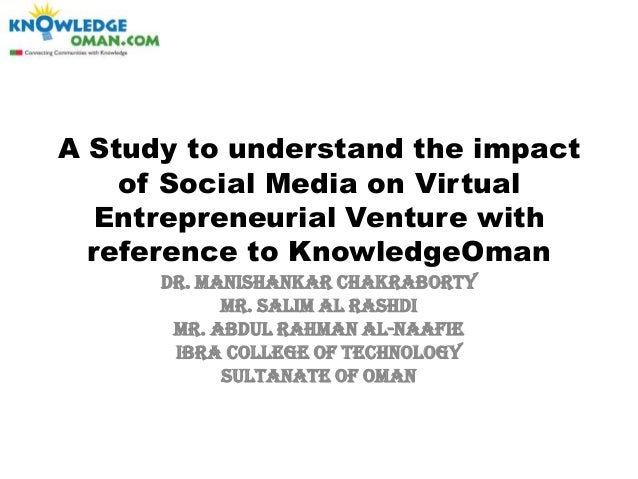 A Study to understand the impact of Social Media on Virtual Entrepreneurial Venture with reference to KnowledgeOman Dr. Ma...