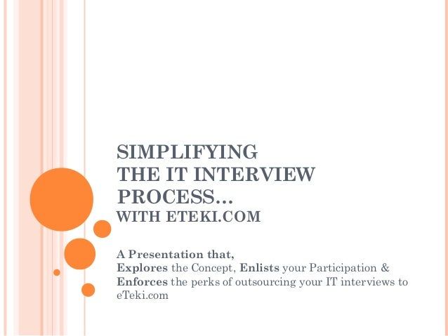 SIMPLIFYING THE IT INTERVIEW PROCESS… WITH ETEKI.COM A Presentation that, Explores the Concept, Enlists your Participation...