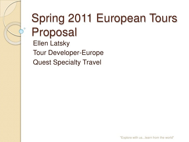 Spring 2011 European Tours Proposal Ellen Latsky Tour Developer-Europe Quest Specialty Travel                             ...