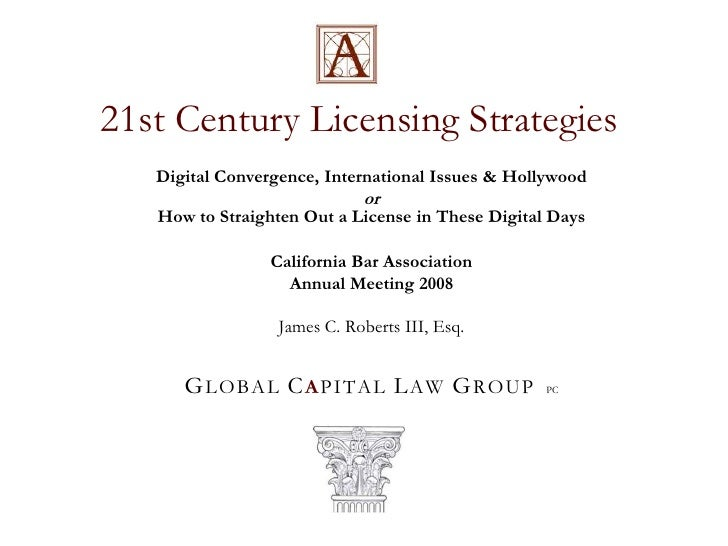21st Century Licensing Strategies<br />Digital Convergence, International Issues & Hollywood<br />orHow to Straighten Out ...