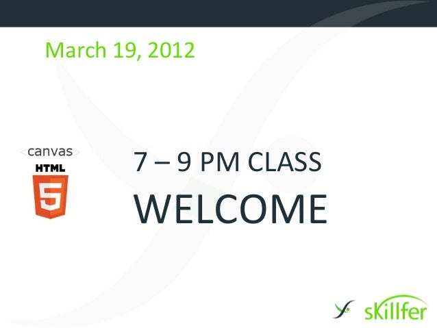 March 19, 2012        7 – 9 PM CLASS        WELCOME