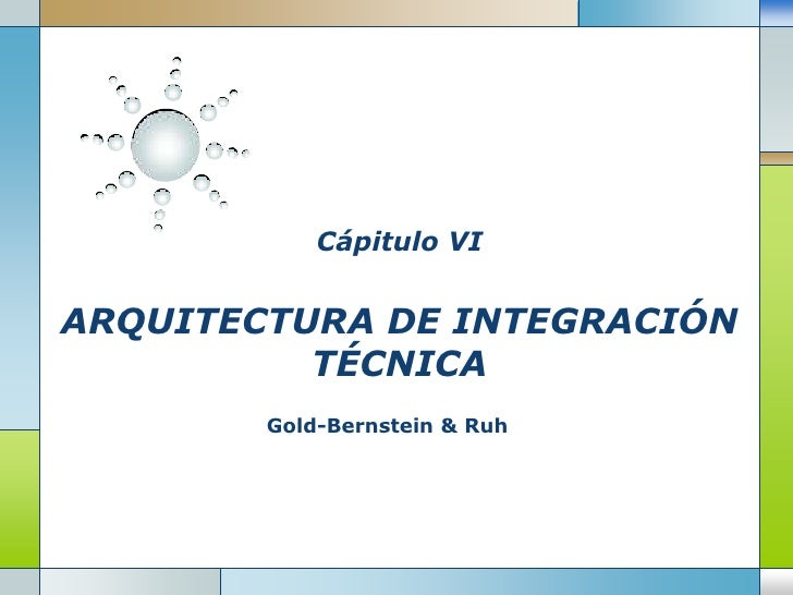 Cápitulo VIARQUITECTURA DE INTEGRACIÓN TÉCNICA<br />Gold-Bernstein & Ruh<br />