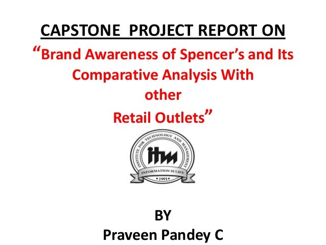 """CAPSTONE PROJECT REPORT ON""""Brand Awareness of Spencer's and Its     Comparative Analysis With              other         R..."""