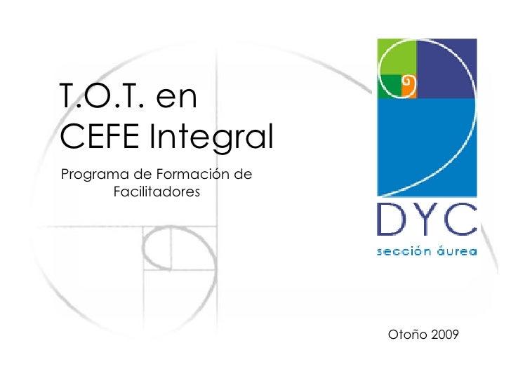 T.O.T. en  CEFE Integral Programa de Formación de Facilitadores Otoño 2009