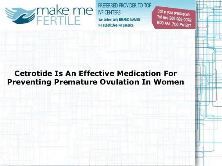 Cetrotide Is An Effective Medication ForPreventing Premature Ovulation In Women
