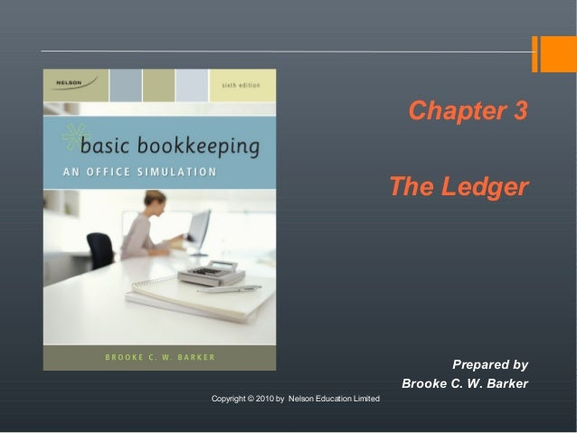 Chapter 3The LedgerPrepared byBrooke C. W. BarkerCopyright © 2010 by Nelson Education Limited