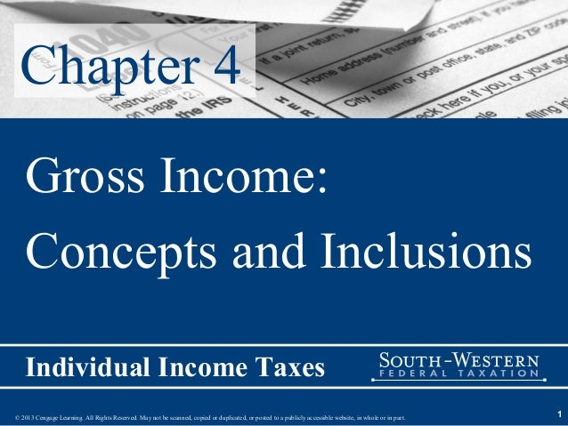Chapter 4   Gross Income:   Concepts and Inclusions   Individual Income Taxes© 2013 Cengage Learning. All Rights Reserved....