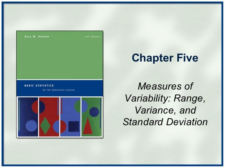 Chapter Five Measures of Variability: Range, Variance, and Standard Deviation