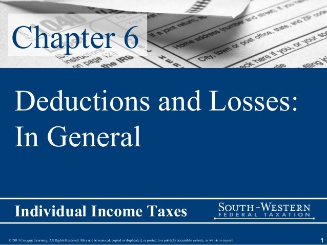 Chapter 6   Deductions and Losses:   In General   Individual Income Taxes© 2013 Cengage Learning. All Rights Reserved. May...