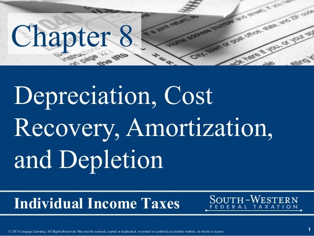 Chapter 8   Depreciation, Cost   Recovery, Amortization,   and Depletion   Individual Income Taxes© 2013 Cengage Learning....
