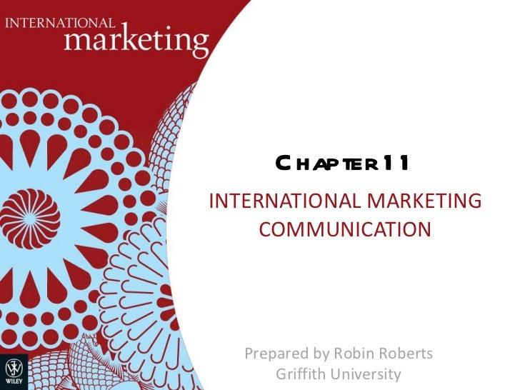 Chapter 11 INTERNATIONAL MARKETING COMMUNICATION Prepared by Robin Roberts Griffith University