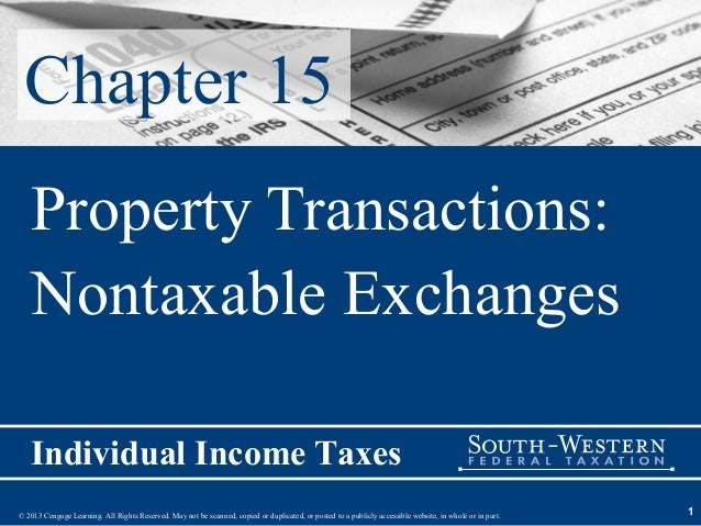 Chapter 15   Property Transactions:   Nontaxable Exchanges   Individual Income Taxes© 2013 Cengage Learning. All Rights Re...