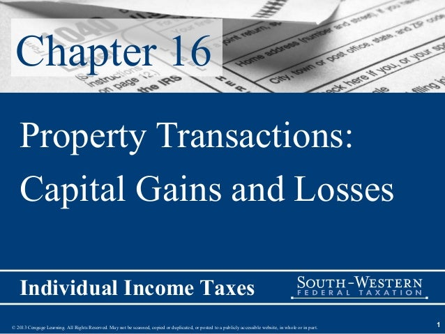 Chapter 16   Property Transactions:   Capital Gains and Losses   Individual Income Taxes© 2013 Cengage Learning. All Right...