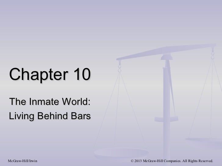 Chapter 10The Inmate World:Living Behind BarsMcGraw-Hill/Irwin    © 2013 McGraw-Hill Companies. All Rights Reserved.