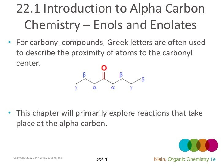 22.1 Introduction to Alpha Carbon    Chemistry – Enols and Enolates• For carbonyl compounds, Greek letters are often used ...