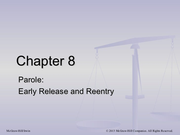 Chapter 8        Parole:        Early Release and ReentryMcGraw-Hill/Irwin             © 2013 McGraw-Hill Companies. All R...
