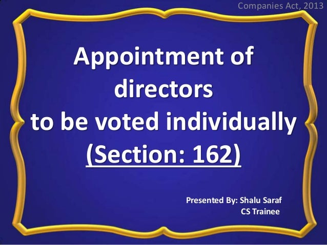 Appointment of directors to be voted individually (Section: 162) Companies Act, 2013 Presented By: Shalu Saraf CS Trainee