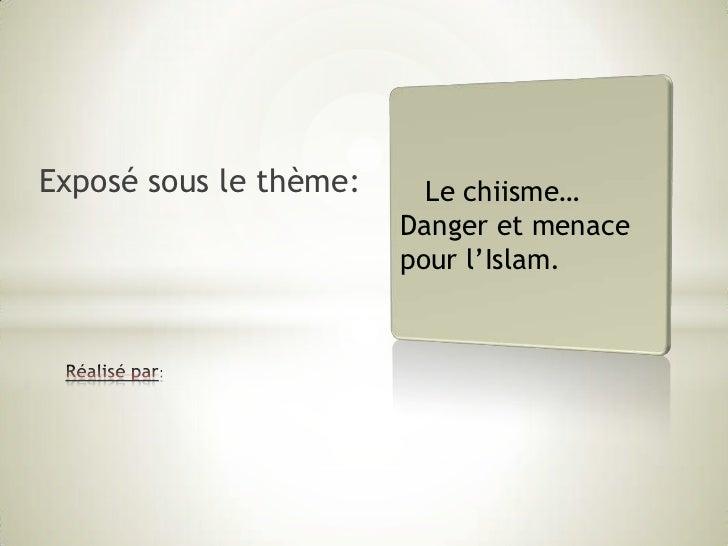 Exposé sous le thème:<br />   Le chiisme…<br />Danger et menace pour l'Islam.<br />Réalisé par:<br />