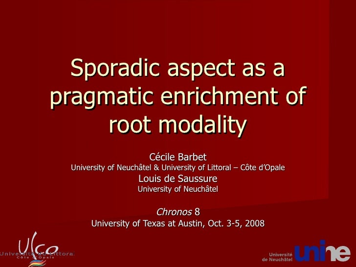 Sporadic  aspect as a  pragmatic   enrichment  of  root  modality Cécile Barbet University of Neuchâtel & University of Li...